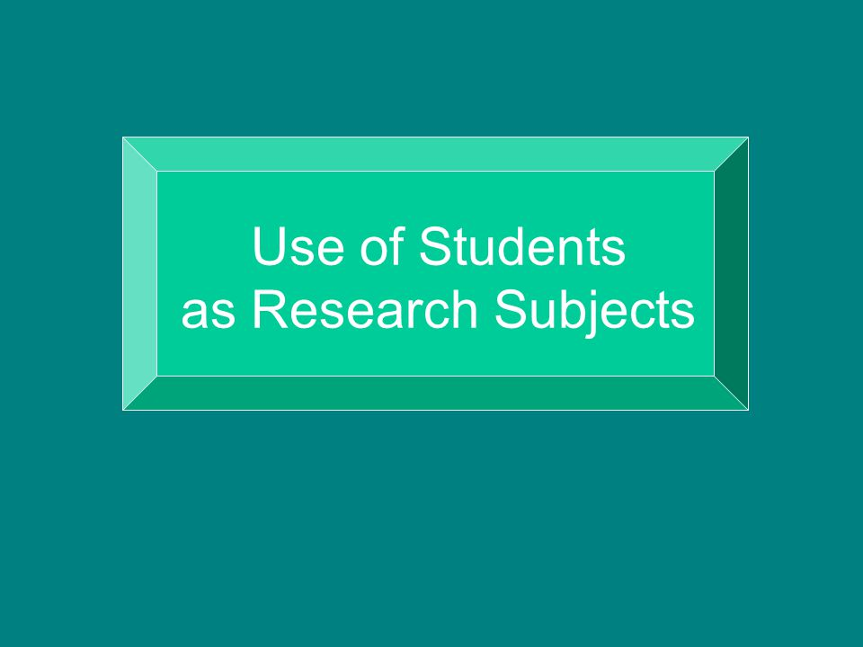 Use of Students as Research Subjects