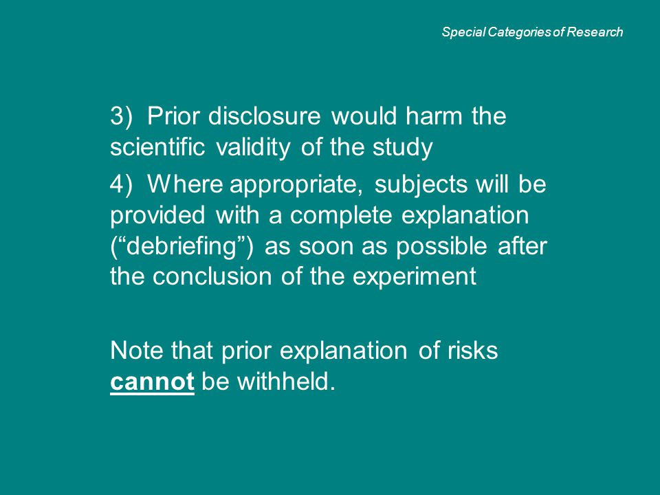 "3) Prior disclosure would harm the scientific validity of the study 4) Where appropriate, subjects will be provided with a complete explanation (""debr"