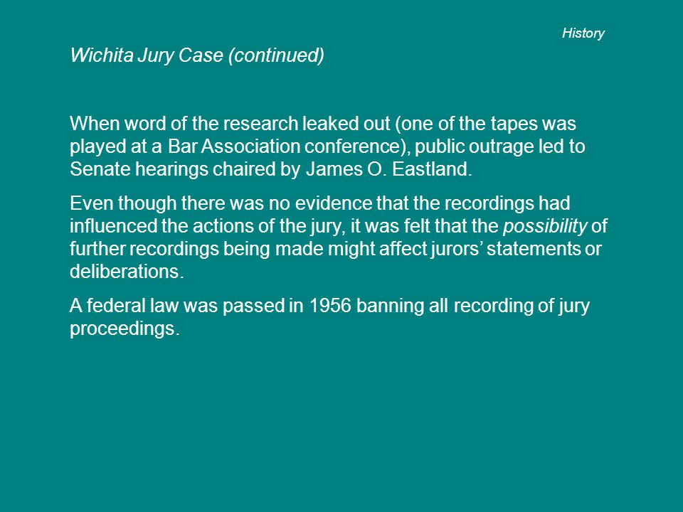 Wichita Jury Case (continued) When word of the research leaked out (one of the tapes was played at a Bar Association conference), public outrage led t