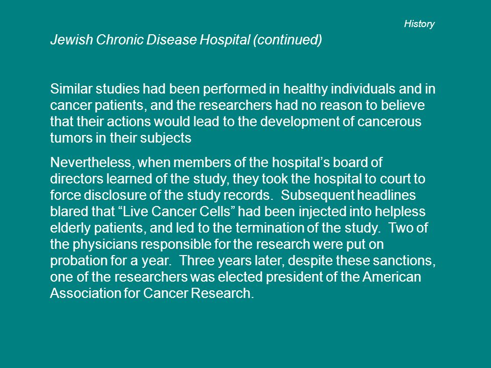 Jewish Chronic Disease Hospital (continued) Similar studies had been performed in healthy individuals and in cancer patients, and the researchers had
