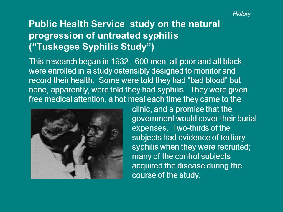 "Public Health Service study on the natural progression of untreated syphilis (""Tuskegee Syphilis Study"") This research began in 1932. 600 men, all poo"
