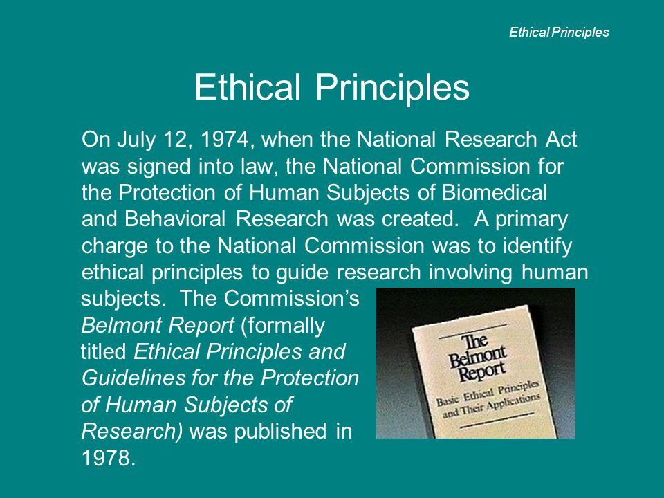 On July 12, 1974, when the National Research Act was signed into law, the National Commission for the Protection of Human Subjects of Biomedical and B