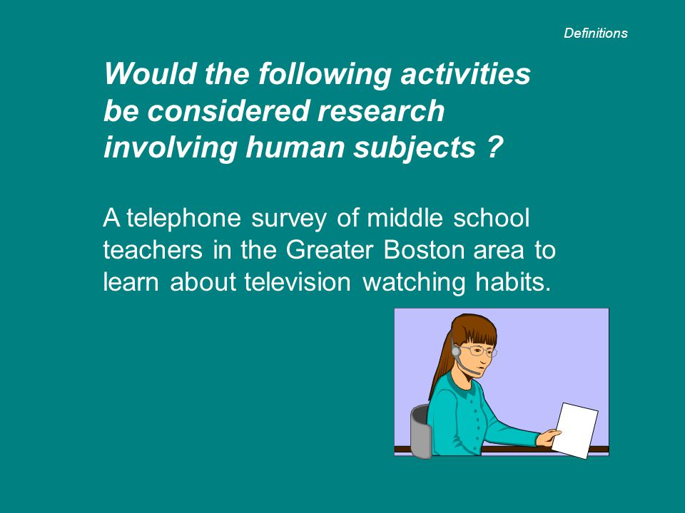 Would the following activities be considered research involving human subjects ? A telephone survey of middle school teachers in the Greater Boston ar
