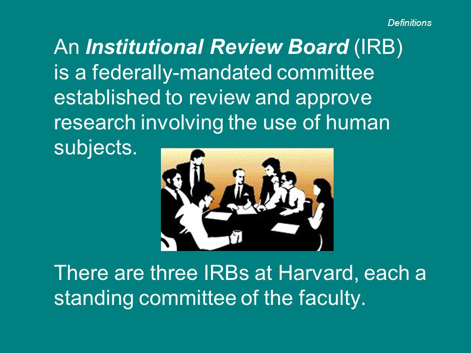 An Institutional Review Board (IRB) is a federally-mandated committee established to review and approve research involving the use of human subjects.
