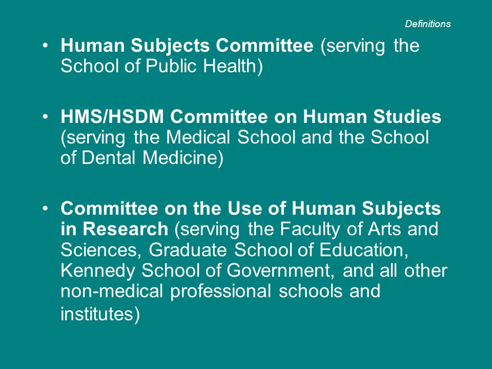 Human Subjects Committee (serving the School of Public Health) HMS/HSDM Committee on Human Studies (serving the Medical School and the School of Denta