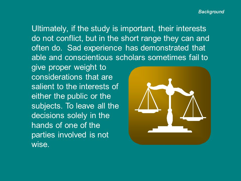 Ultimately, if the study is important, their interests do not conflict, but in the short range they can and often do.
