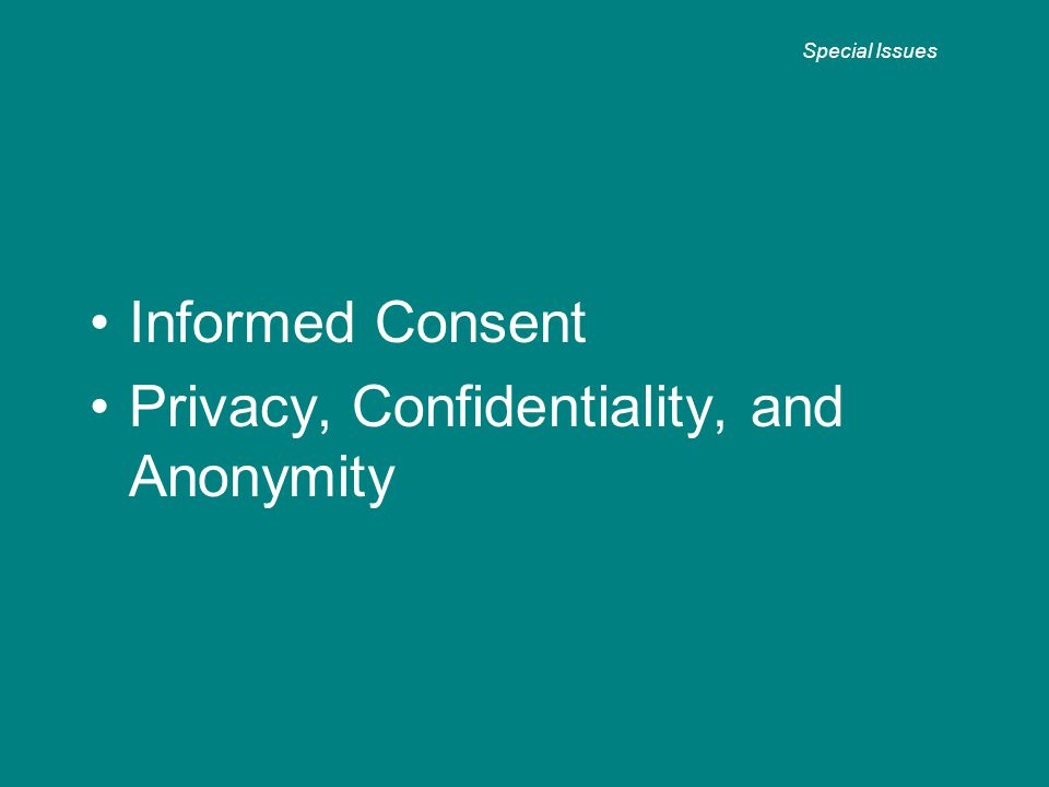Informed Consent Privacy, Confidentiality, and Anonymity Special Issues