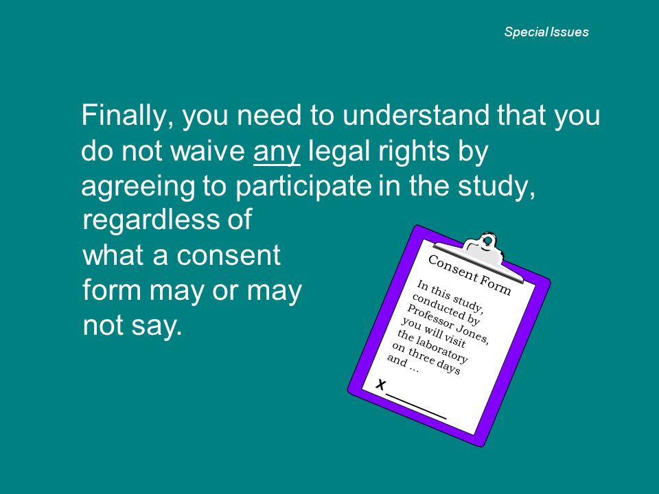Finally, you need to understand that you do not waive any legal rights by agreeing to participate in the study, Special Issues regardless of what a co