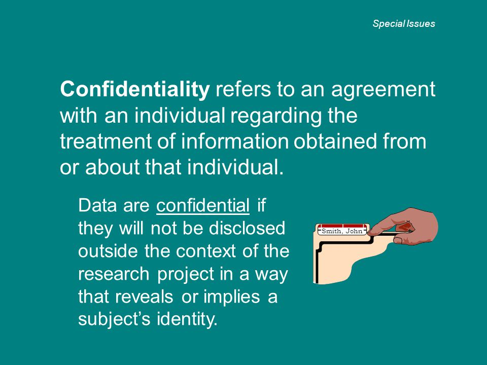 Confidentiality refers to an agreement with an individual regarding the treatment of information obtained from or about that individual.