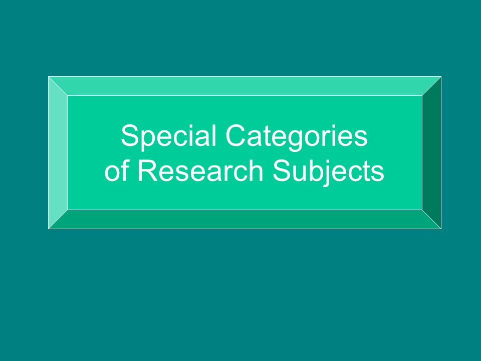 Special Categories of Research Subjects