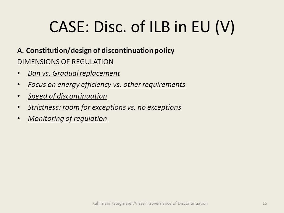 15 CASE: Disc. of ILB in EU (V) Kuhlmann/Stegmaier/Visser: Governance of Discontinuation A.