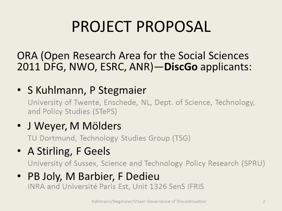 PROJECT PROPOSAL ORA (Open Research Area for the Social Sciences 2011 DFG, NWO, ESRC, ANR)—DiscGo applicants: S Kuhlmann, P Stegmaier University of Twente, Enschede, NL, Dept.