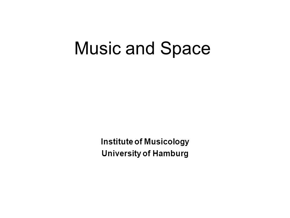 Music and Space Institute of Musicology University of Hamburg