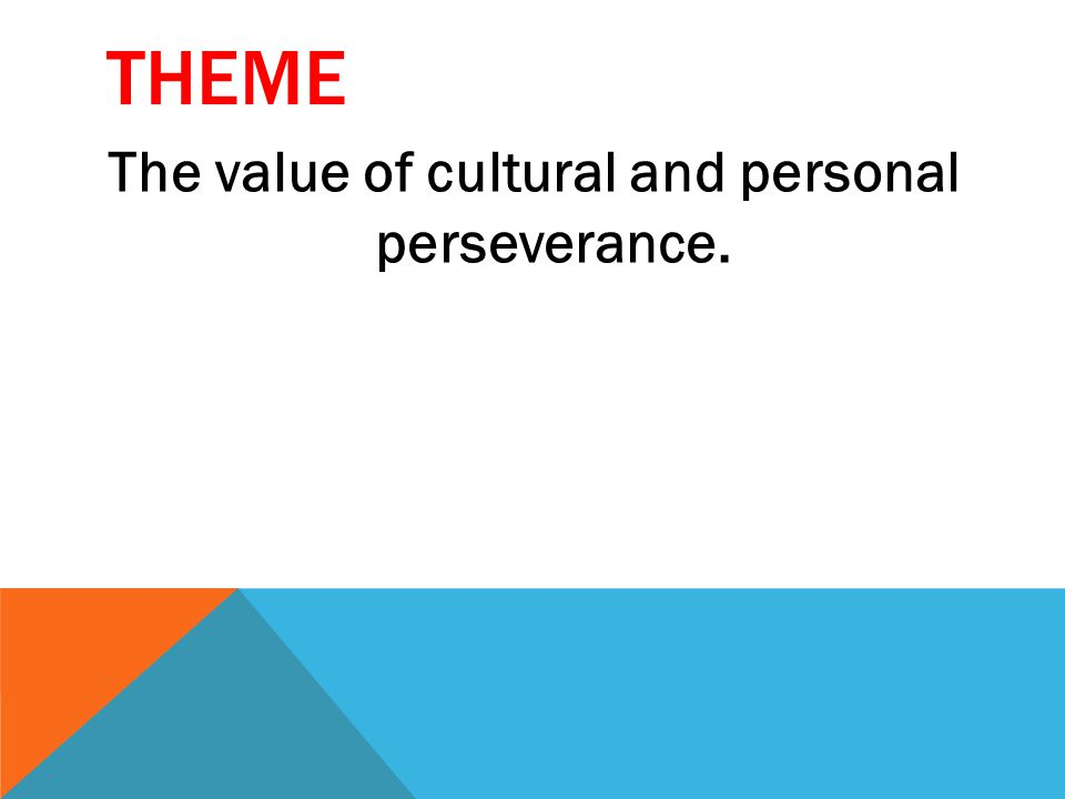 THEME The value of cultural and personal perseverance.