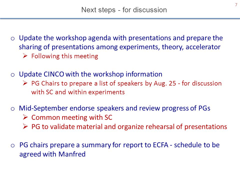 Next steps - for discussion 7 o Update the workshop agenda with presentations and prepare the sharing of presentations among experiments, theory, acce