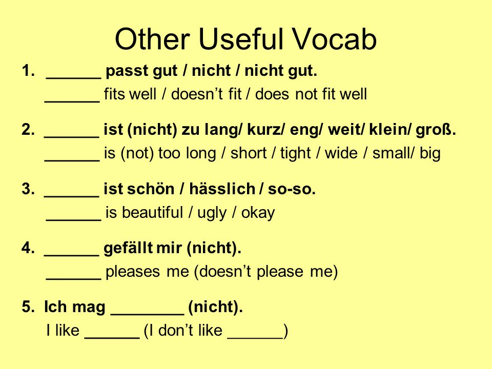 Other Useful Vocab 1.______ passt gut / nicht / nicht gut.