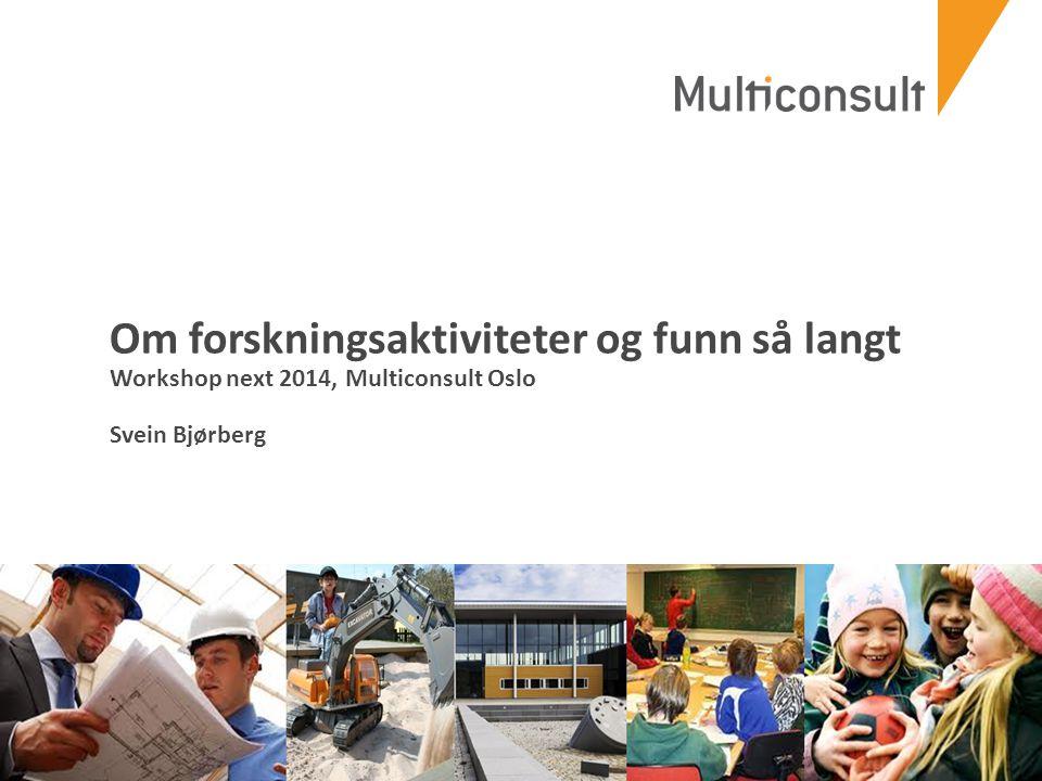 multiconsult.no Om forskningsaktiviteter og funn så langt Workshop next 2014, Multiconsult Oslo Svein Bjørberg