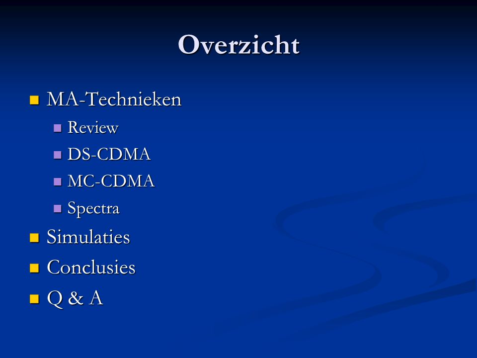 Overzicht MA-Technieken MA-Technieken Review Review DS-CDMA DS-CDMA MC-CDMA MC-CDMA Spectra Spectra Simulaties Simulaties Conclusies Conclusies Q & A