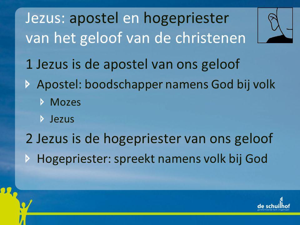 Jezus: apostel en hogepriester van het geloof van de christenen 1 Jezus is de apostel van ons geloof Apostel: boodschapper namens God bij volk Mozes Jezus 2 Jezus is de hogepriester van ons geloof Hogepriester: spreekt namens volk bij God
