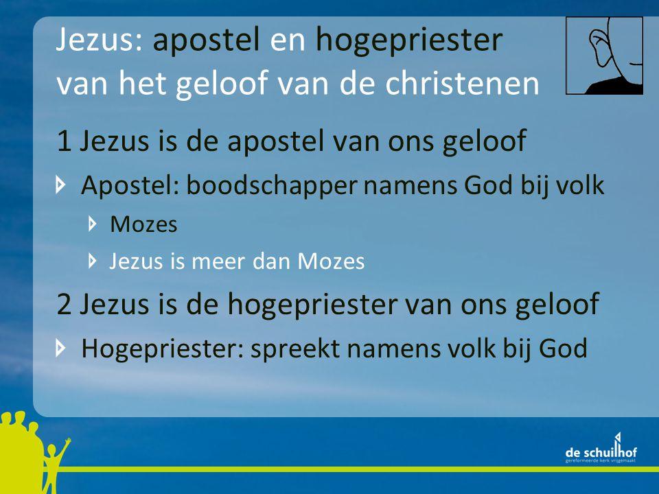 Jezus: apostel en hogepriester van het geloof van de christenen 1 Jezus is de apostel van ons geloof Apostel: boodschapper namens God bij volk Mozes Jezus is meer dan Mozes 2 Jezus is de hogepriester van ons geloof Hogepriester: spreekt namens volk bij God