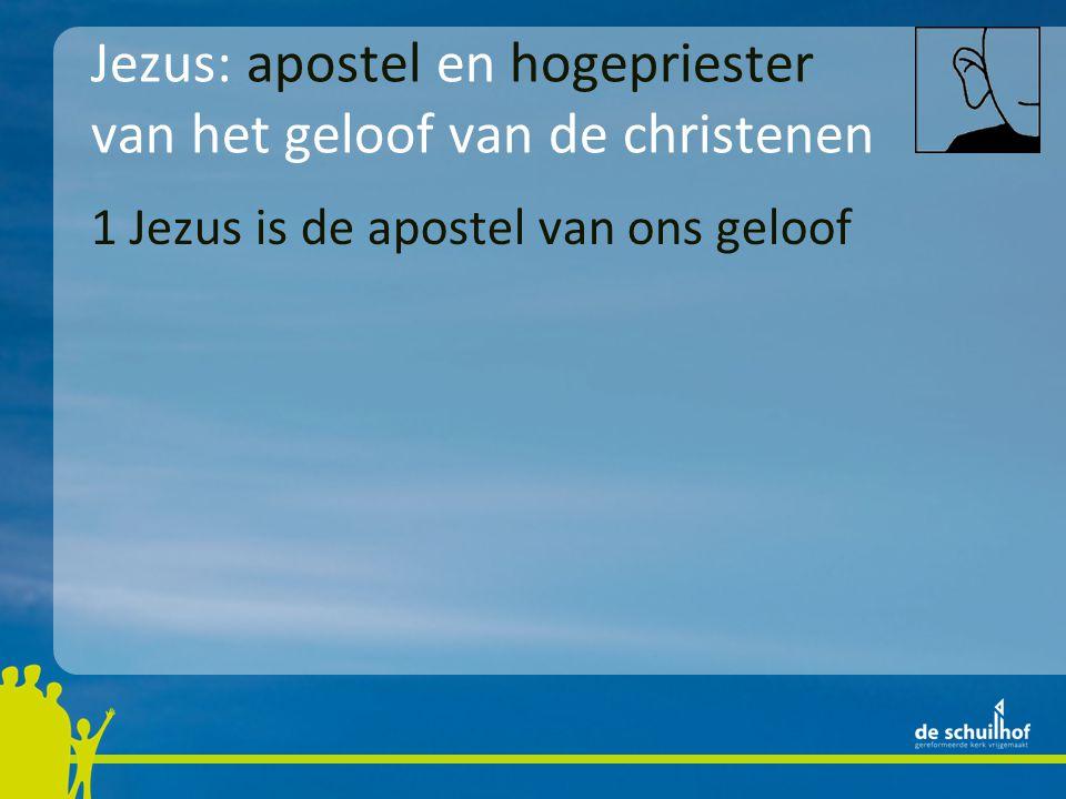 1 Jezus is de apostel van ons geloof