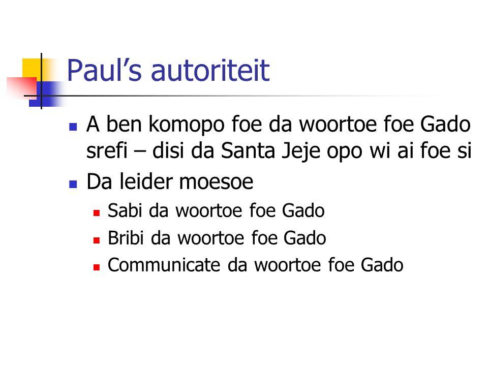 Paul's autoriteit A ben komopo foe da woortoe foe Gado srefi – disi da Santa Jeje opo wi ai foe si Da leider moesoe Sabi da woortoe foe Gado Bribi da woortoe foe Gado Communicate da woortoe foe Gado