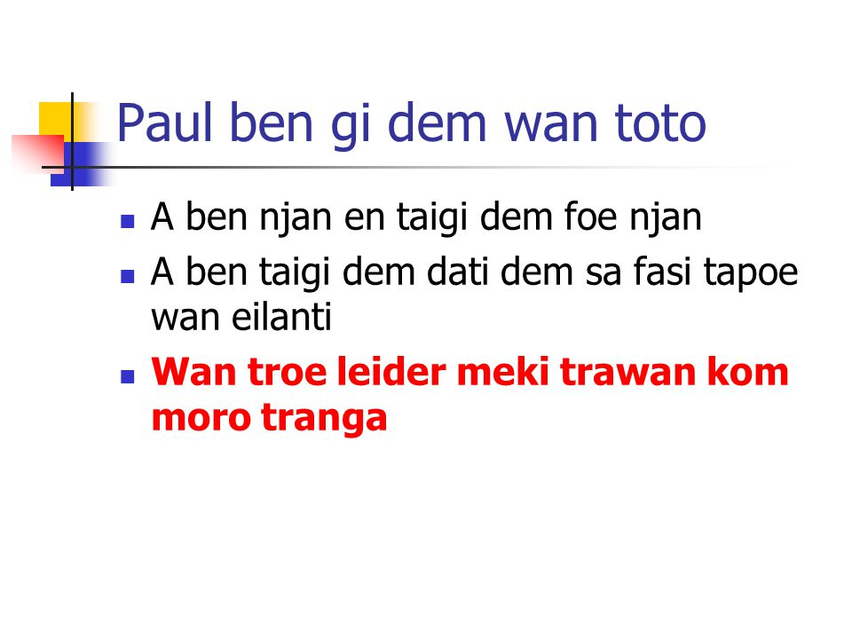 Paul ben gi dem wan toto A ben njan en taigi dem foe njan A ben taigi dem dati dem sa fasi tapoe wan eilanti Wan troe leider meki trawan kom moro tranga