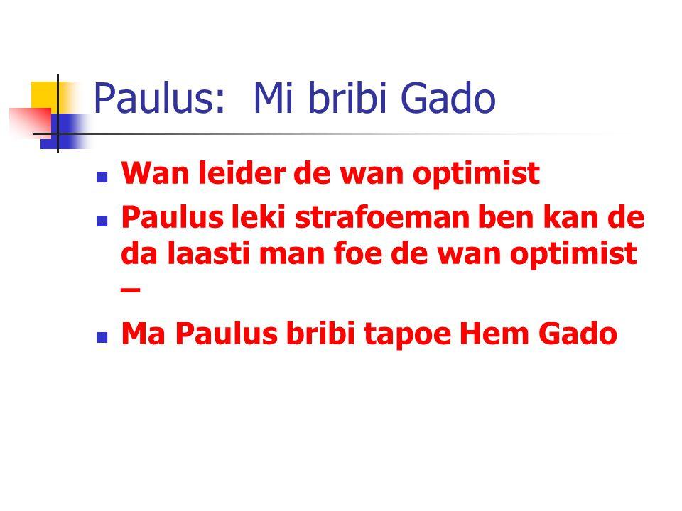 Paulus: Mi bribi Gado Wan leider de wan optimist Paulus leki strafoeman ben kan de da laasti man foe de wan optimist – Ma Paulus bribi tapoe Hem Gado
