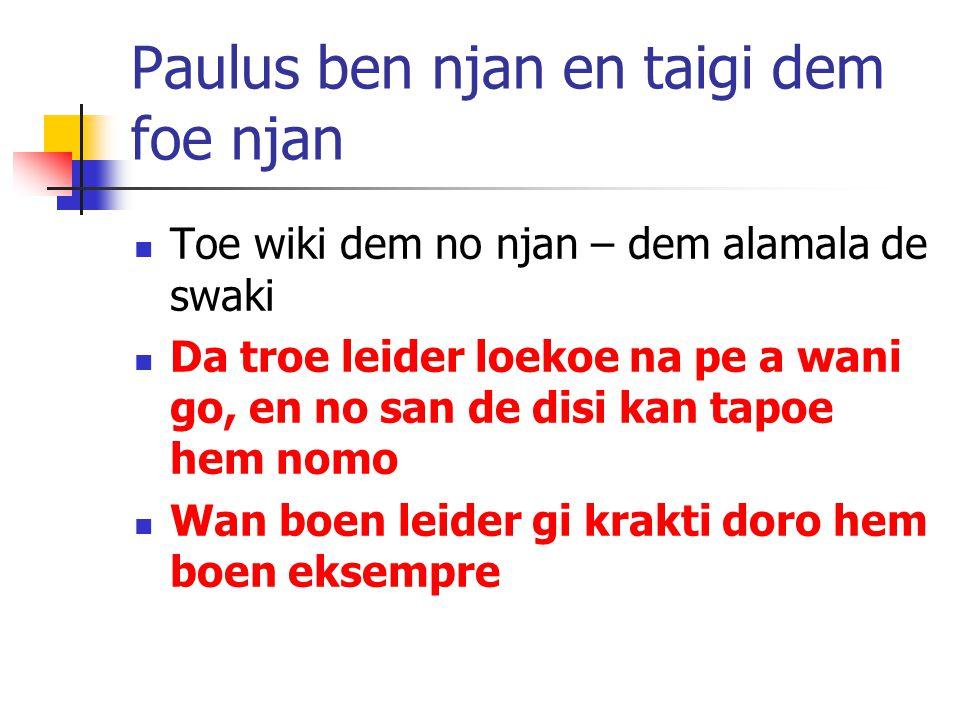 Paulus ben njan en taigi dem foe njan Toe wiki dem no njan – dem alamala de swaki Da troe leider loekoe na pe a wani go, en no san de disi kan tapoe hem nomo Wan boen leider gi krakti doro hem boen eksempre