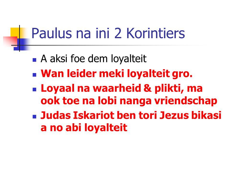 Paulus na ini 2 Korintiers A aksi foe dem loyalteit Wan leider meki loyalteit gro.
