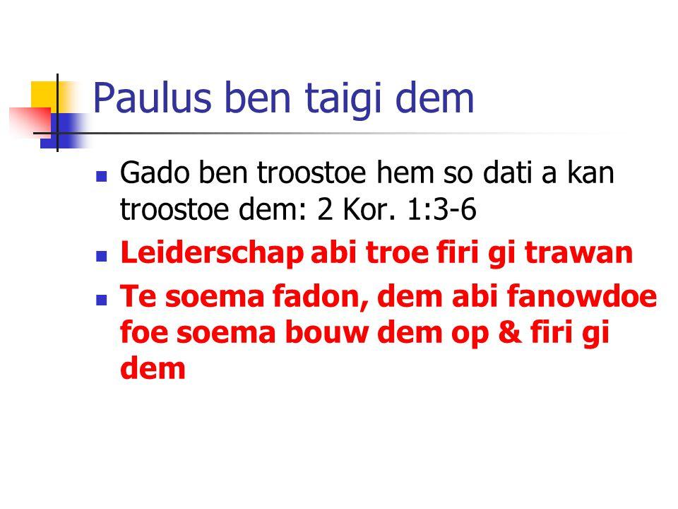 Paulus ben taigi dem Gado ben troostoe hem so dati a kan troostoe dem: 2 Kor.