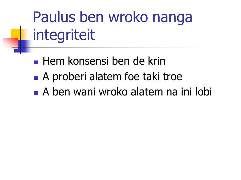 Paulus ben wroko nanga integriteit Hem konsensi ben de krin A proberi alatem foe taki troe A ben wani wroko alatem na ini lobi