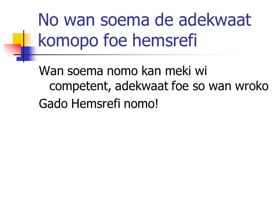 No wan soema de adekwaat komopo foe hemsrefi Wan soema nomo kan meki wi competent, adekwaat foe so wan wroko Gado Hemsrefi nomo!