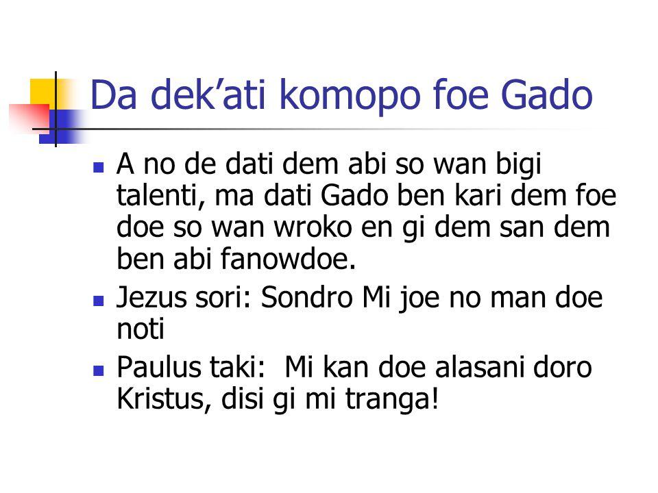 Da dek'ati komopo foe Gado A no de dati dem abi so wan bigi talenti, ma dati Gado ben kari dem foe doe so wan wroko en gi dem san dem ben abi fanowdoe.
