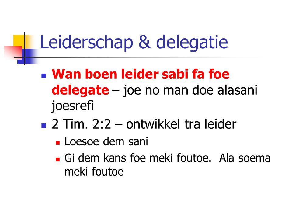 Leiderschap & delegatie Wan boen leider sabi fa foe delegate – joe no man doe alasani joesrefi 2 Tim.