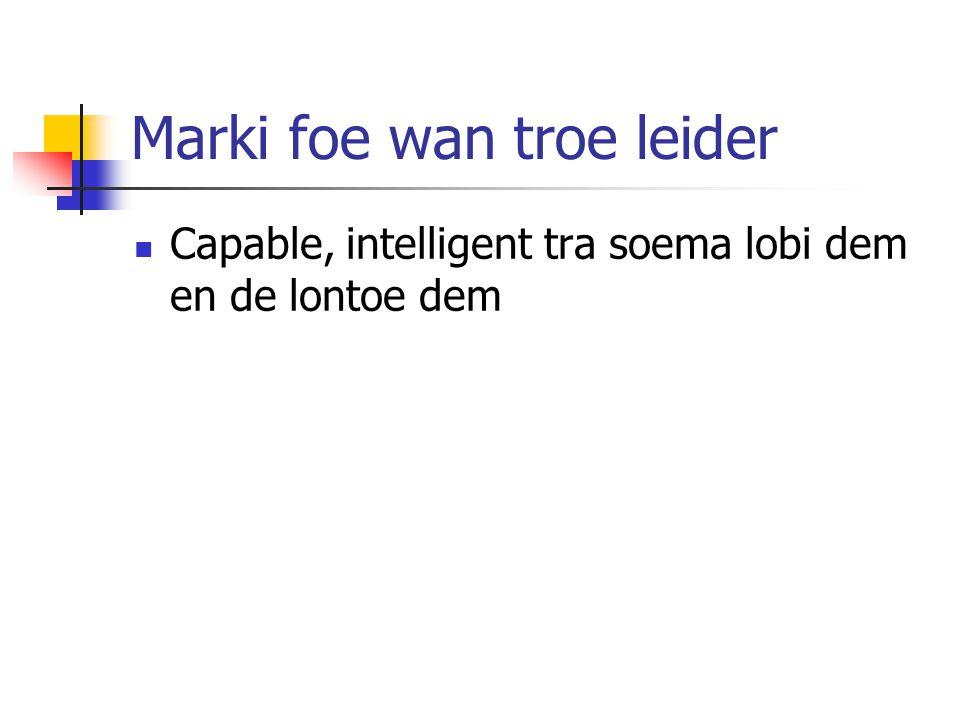 Marki foe wan troe leider Capable, intelligent tra soema lobi dem en de lontoe dem