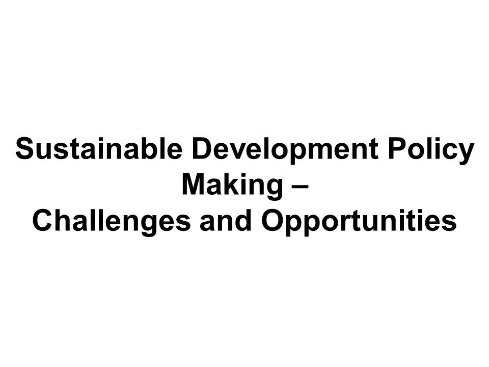 Sustainable Development Policy Making – Challenges and Opportunities