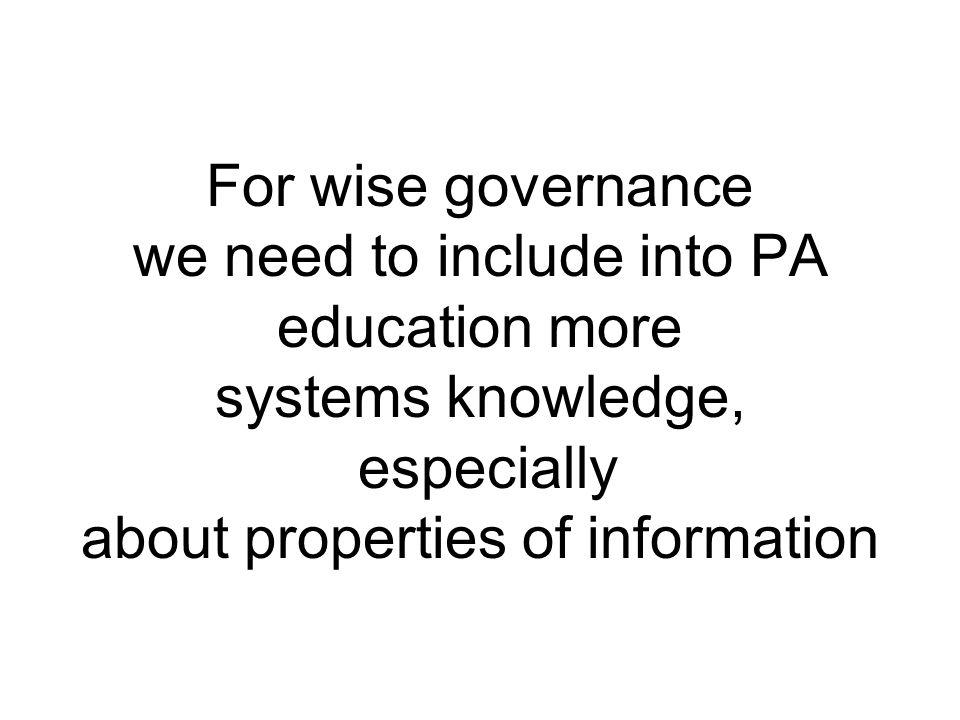 For wise governance we need to include into PA education more systems knowledge, especially about properties of information