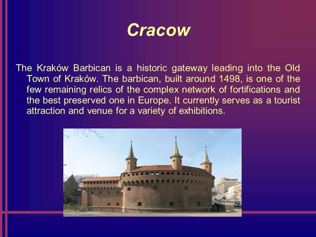 Cracow The Kraków Barbican is a historic gateway leading into the Old Town of Kraków.