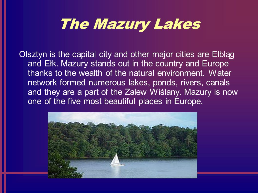 The Mazury Lakes Olsztyn is the capital city and other major cities are Elbląg and Ełk.