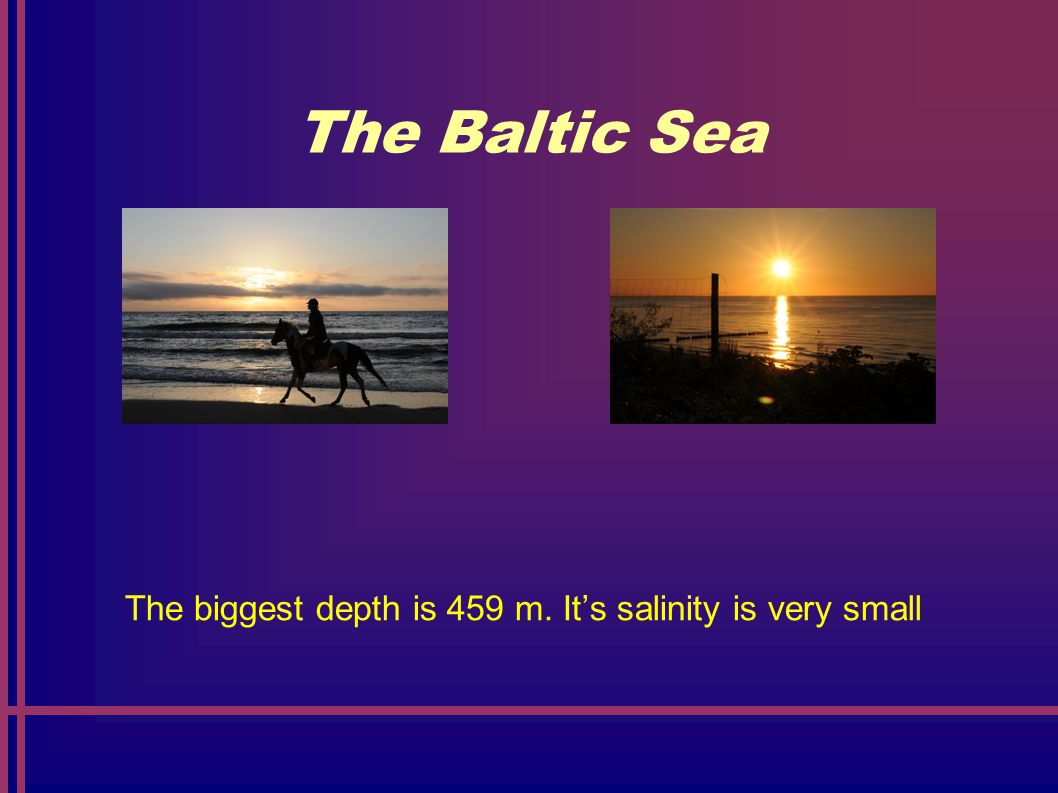 The Baltic Sea The Baltic Sea is often visited by tourists, especially in summer.