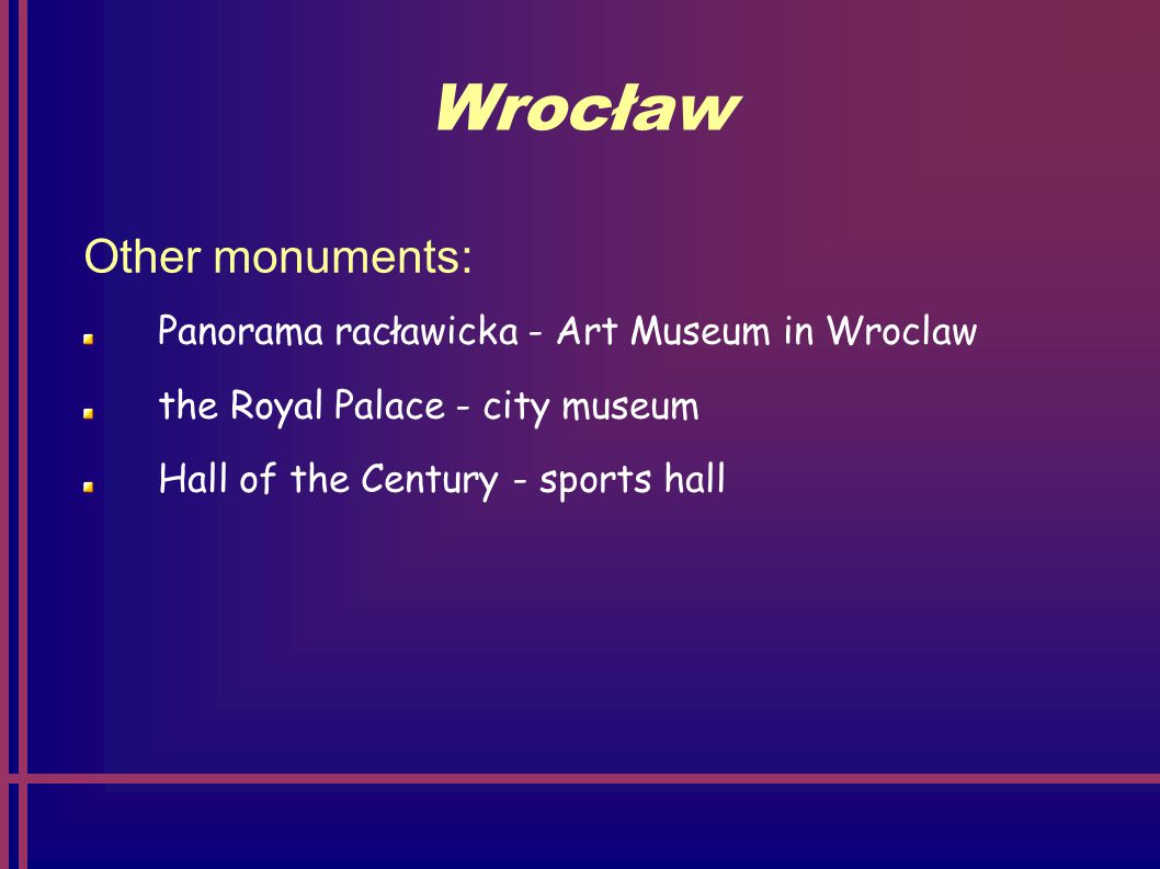 Wrocław Other monuments: Panorama racławicka - Art Museum in Wroclaw the Royal Palace - city ​​ museum Hall of the Century - sports hall