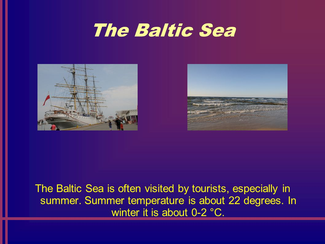 The Baltic Sea The most famous Polish cities on the Baltic are Gdansk, Gdynia, Sopot, Kolobrzeg, Leba and Wladyslawowo.