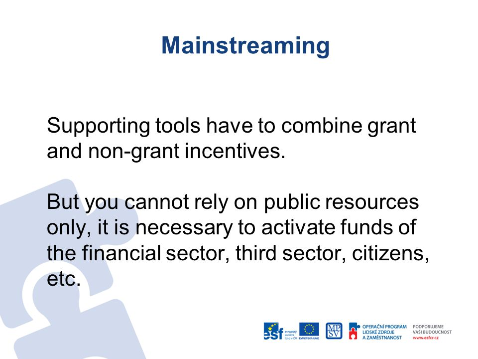 Mainstreaming Supporting tools have to combine grant and non-grant incentives.