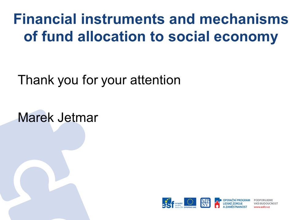 Financial instruments and mechanisms of fund allocation to social economy Thank you for your attention Marek Jetmar