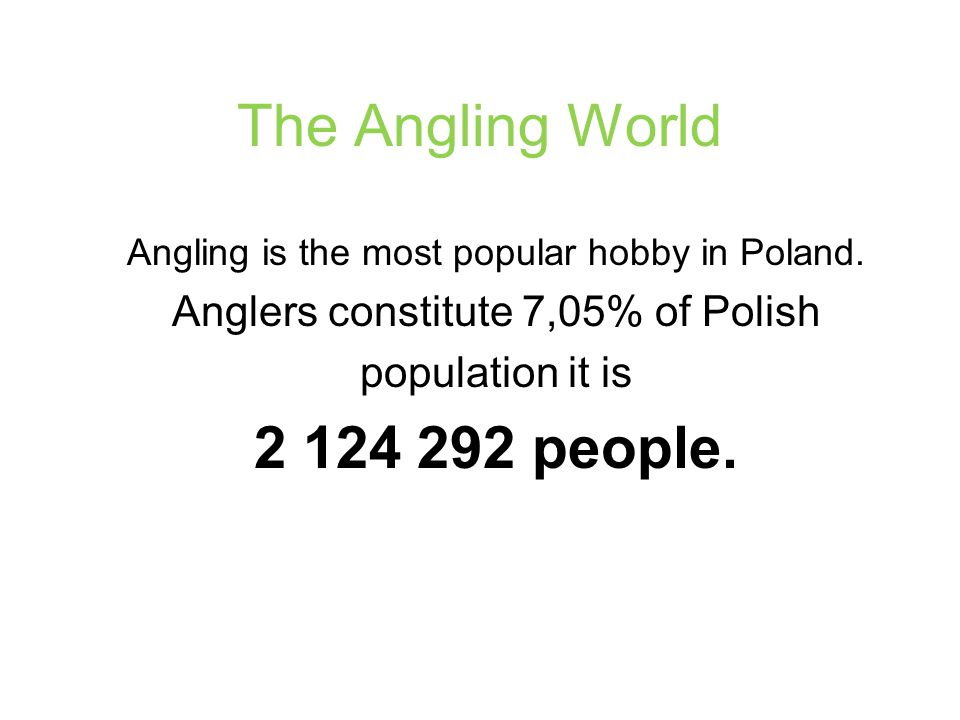 The Angling World Angling is the most popular hobby in Poland.