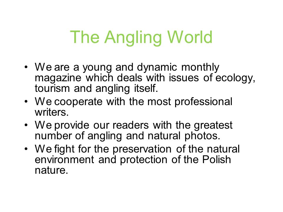 The Angling World We are a young and dynamic monthly magazine which deals with issues of ecology, tourism and angling itself.
