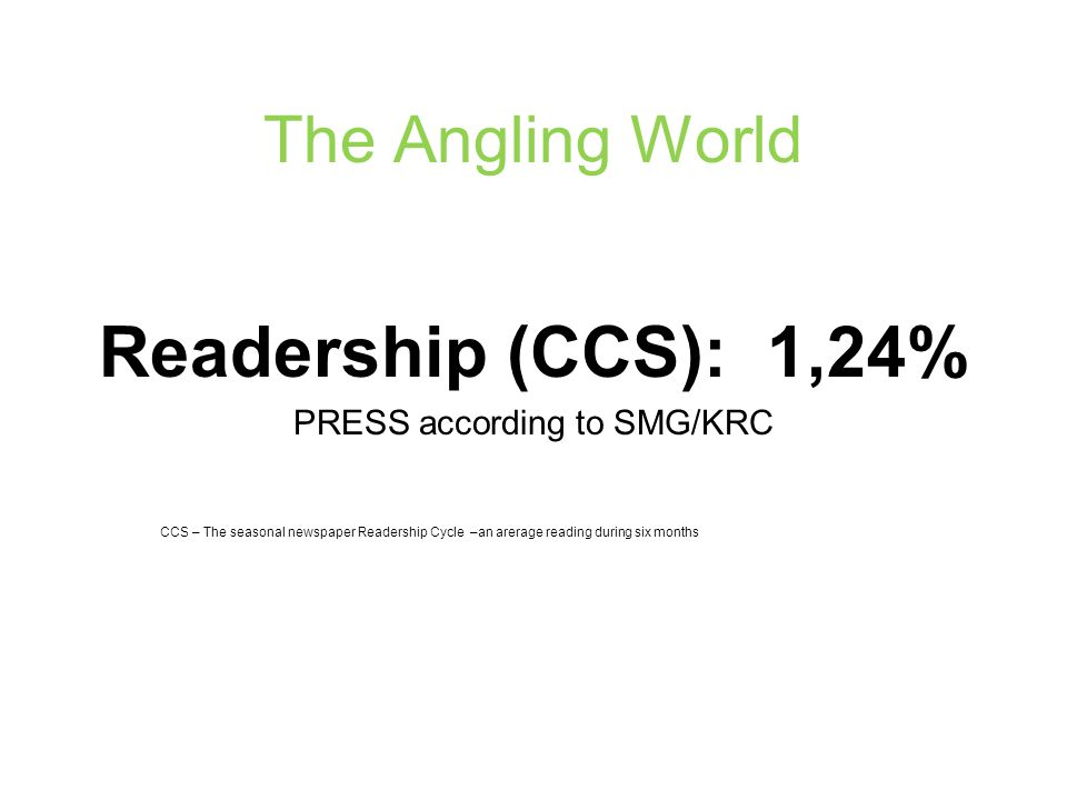 The Angling World Readership (CCS): 1,24% PRESS according to SMG/KRC CCS – The seasonal newspaper Readership Cycle –an arerage reading during six months