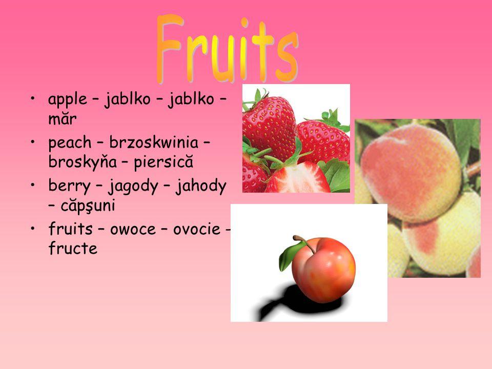 apple – jablko – jablko – măr peach – brzoskwinia – broskyňa – piersică berry – jagody – jahody – căpşuni fruits – owoce – ovocie - fructe