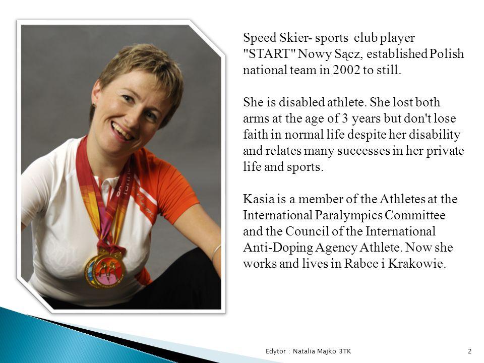 Edytor : Natalia Majko 3TK2 Speed Skier- sports club player START Nowy Sącz, established Polish national team in 2002 to still.